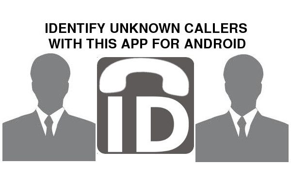 Identify Unknown Callers with this app for Android.